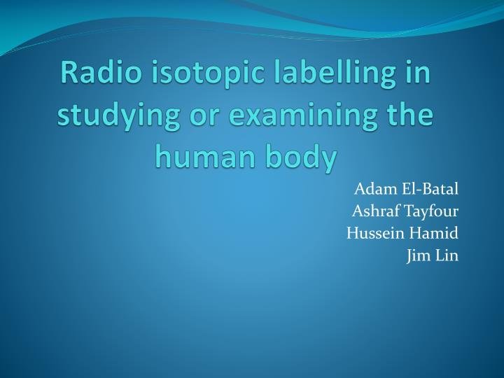 radio isotopic labelling in studying or examining the human body n.