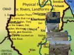 physical features ex rivers landforms etc