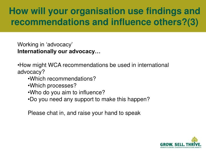 How will your organisation use findings and recommendations and influence others?(3)