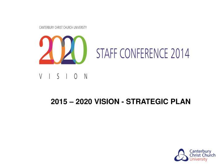 2015 – 2020 VISION - STRATEGIC PLAN