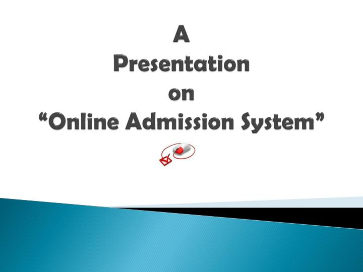 ppt a presentation on online admission system powerpoint