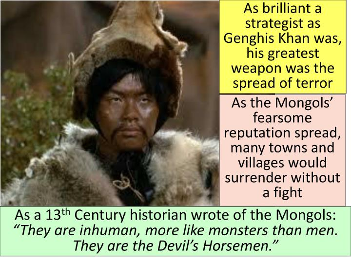 As brilliant a strategist as Genghis Khan was, his greatest weapon was the spread of terror