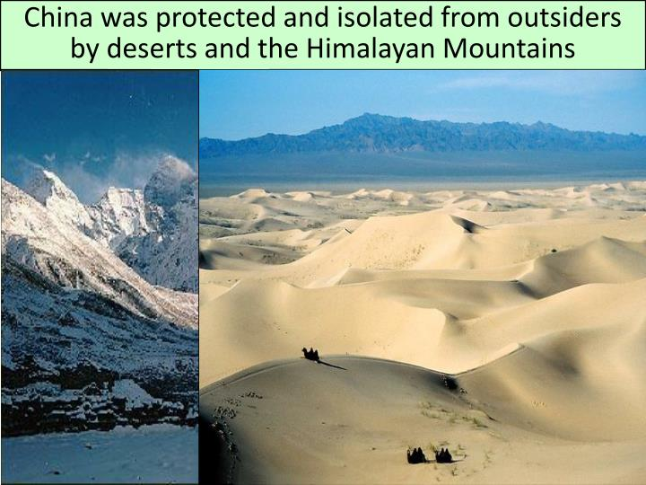 China was protected and isolated from outsiders by deserts and the Himalayan Mountains