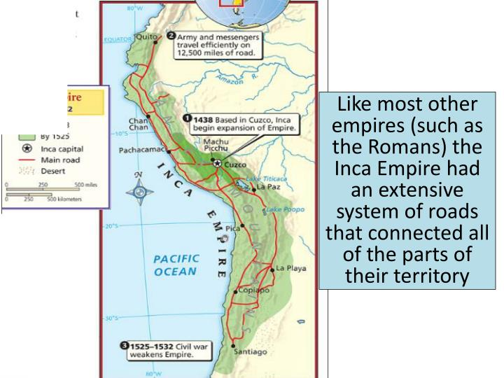 Like most other empires (such as the Romans) the Inca Empire had an extensive