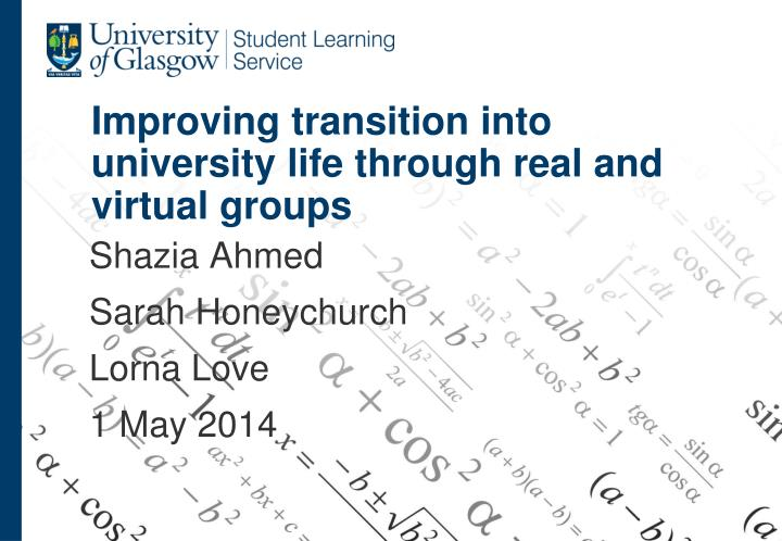 improving transition into university life through real and virtual groups n.