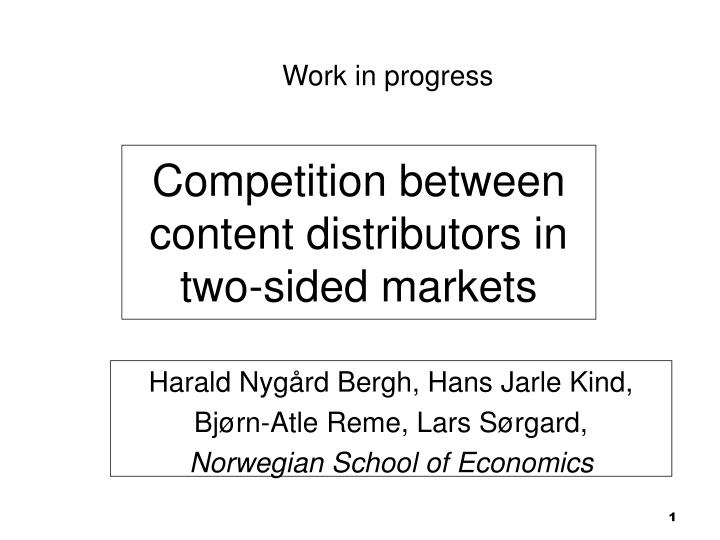 competition between content distributors in two sided markets n.