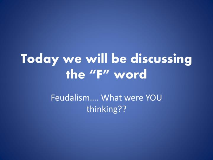 today we will be discussing the f word n.