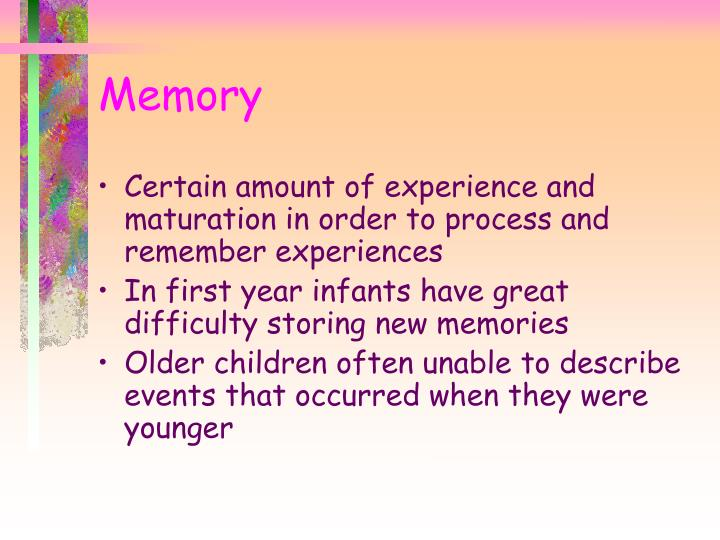 Certain amount of experience and maturation in order to process and remember experiences