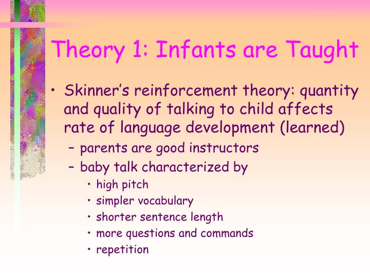 Theory 1: Infants are Taught