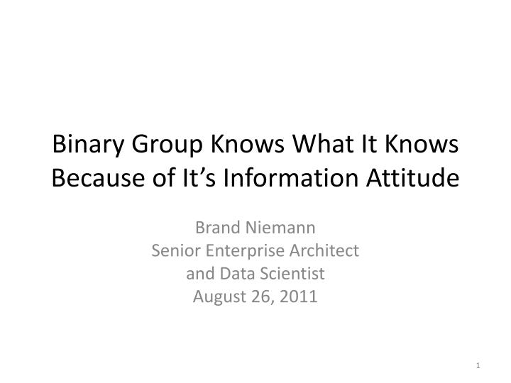 binary group knows what it knows because of it s information attitude n.