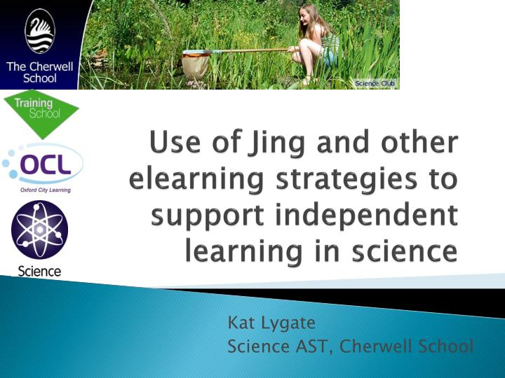 use of jing and other elearning strategies to support independent learning in science n.