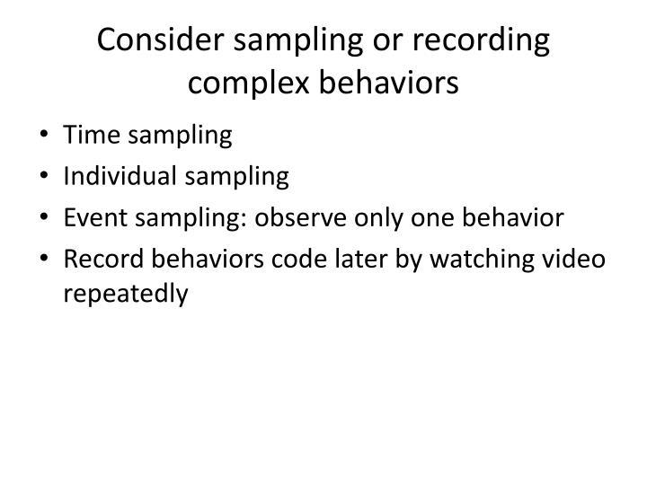 Consider sampling or recording complex