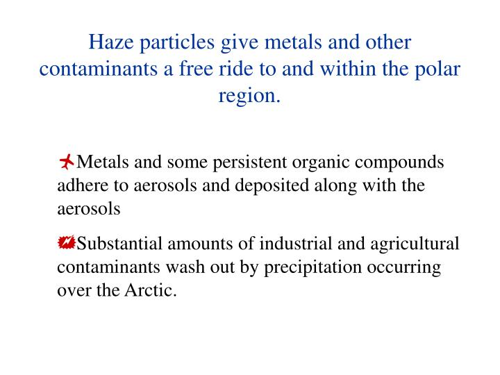 Haze particles give metals and other contaminants a free ride to and within the polar region.