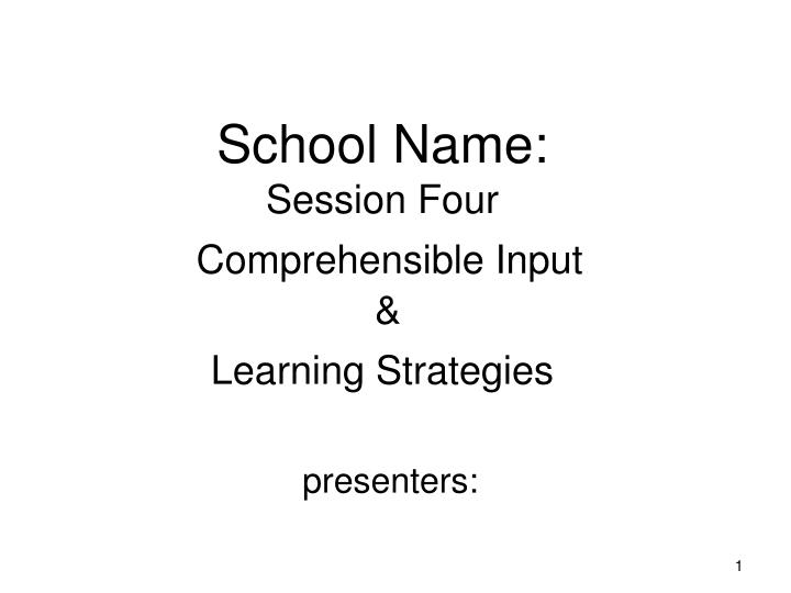 school name session four comprehensible input learning strategies n.