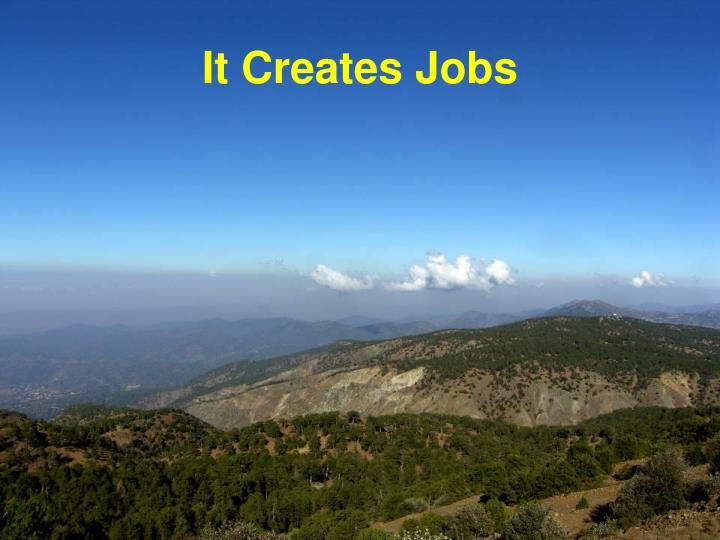 It Creates Jobs
