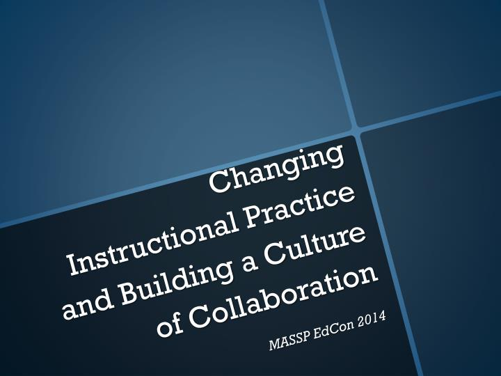 changing instructional practice and building a culture of collaboration n.