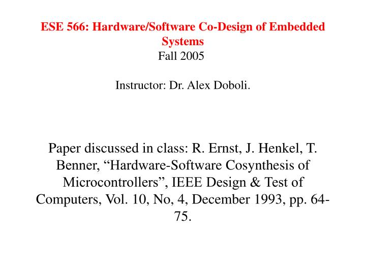 ese 566 hardware software co design of embedded systems fall 2005 instructor dr alex doboli n.