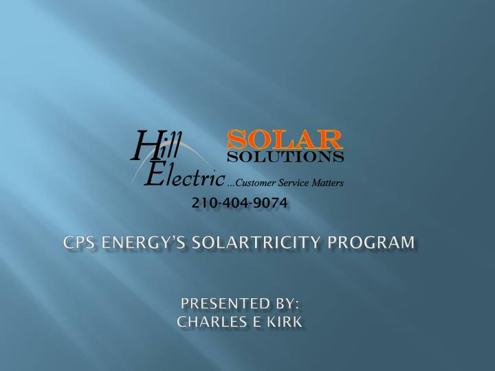 210 404 9074 cps energy s solartricity program presented by charles e kirk n.