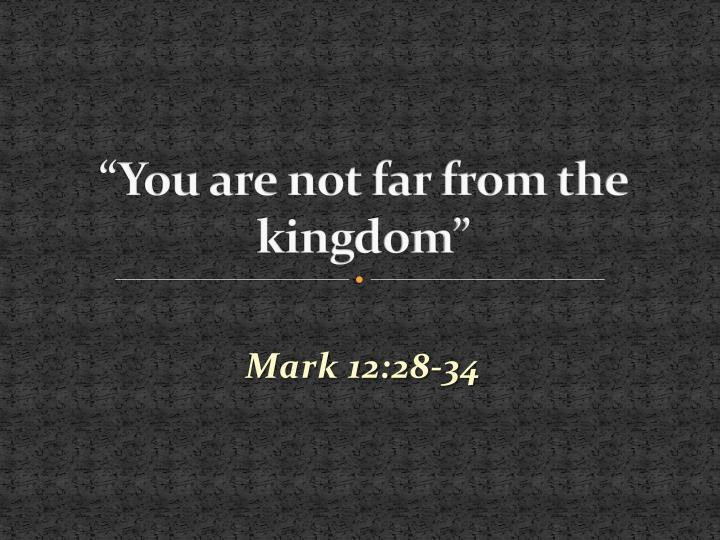 You are not far from the kingdom