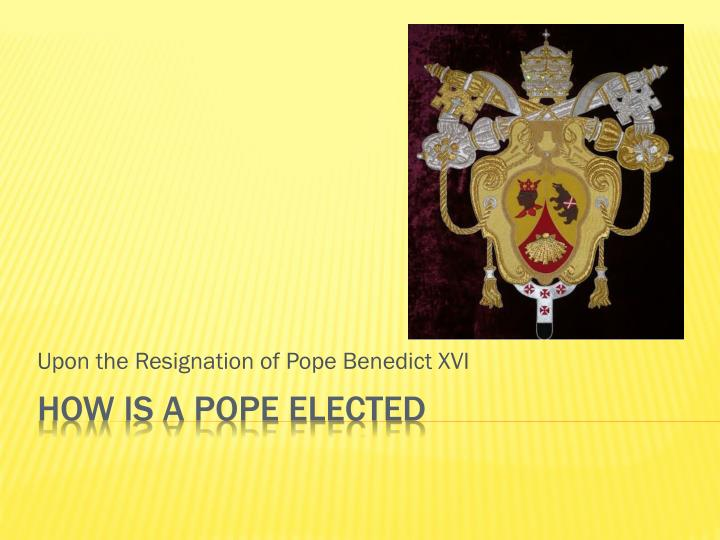 upon the resignation of pope benedict xvi n.