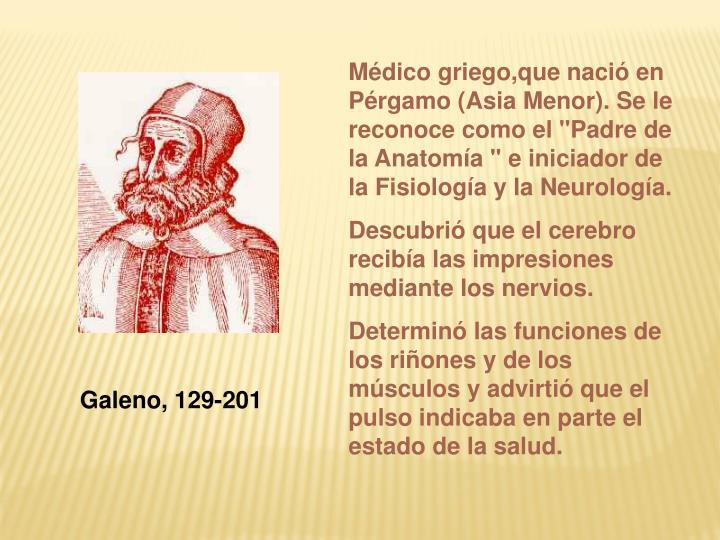 Médico griego,que nació en Pérgamo (Asia Menor