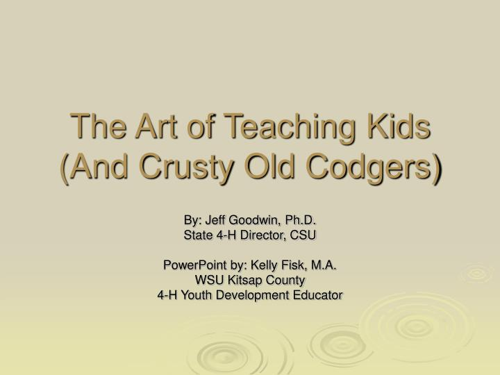 the art of teaching kids and crusty old codgers n.