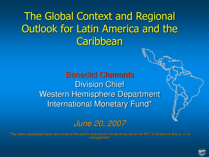 The Global Context and Regional Outlook for Latin America and the Caribbean