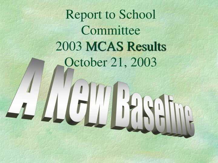 report to school committee 2003 mcas results october 21 2003