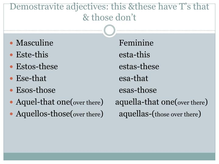 Demostravite adjectives: this &these have T's that & those don't