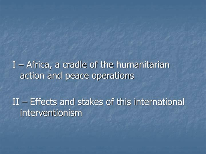 I – Africa, a cradle of the humanitarian action and peace operations