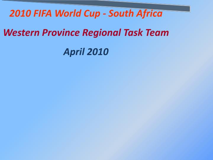 2010 fifa world cup south africa western province regional task team april 2010 n.