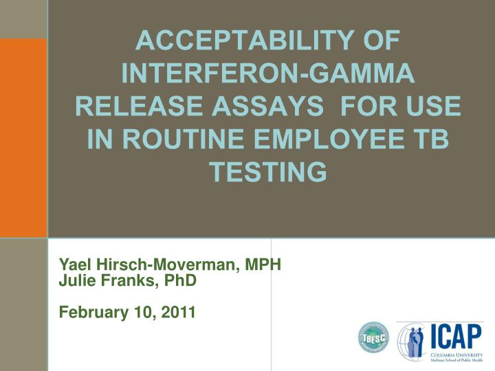Acceptability of interferon gamma release assays for use in routine employee tb testing