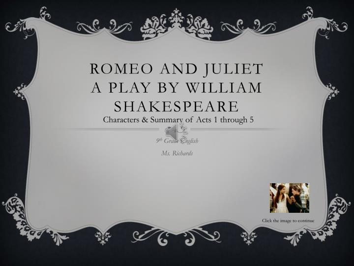 the major role of fate in the play romeo and juliet by william shakespeare Juliet's role in romeo and juliet by william shakespeare is that of a heroine she is the main love interest in the play, which is essentially the story of how romeo and juliet, children of families engaged in a multi-generational feud with each other, fell in love with one another and tried to marry against their families wishes.