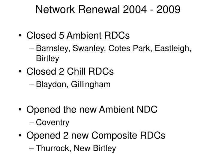 Network Renewal 2004 - 2009