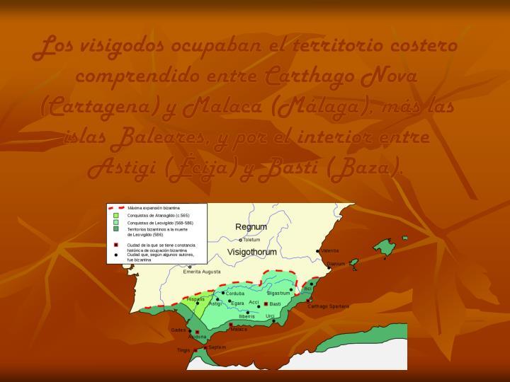 Los visigodos ocupaban el territorio costero comprendido entre Carthago Nova (Cartagena) y Malaca (Málaga), más las islas Baleares, y por el interior entre Astigi (Écija) y Basti (Baza).