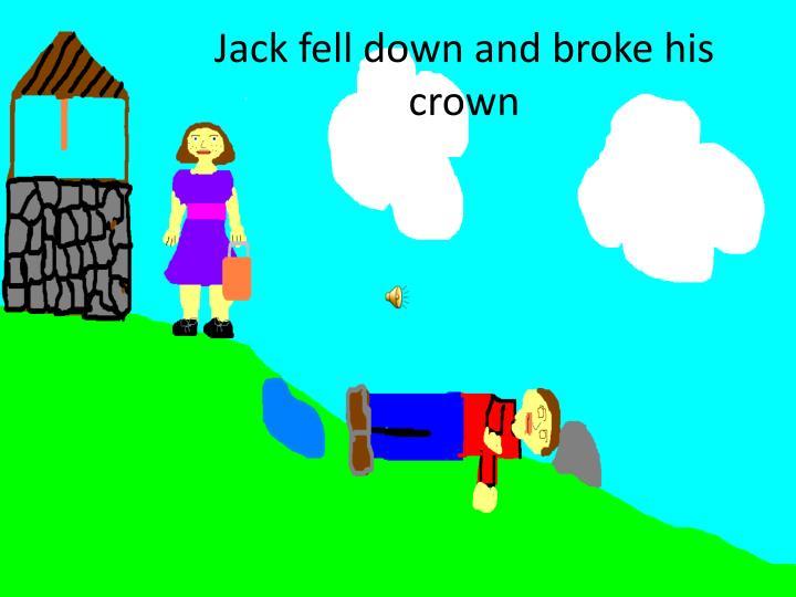 Jack fell down and broke his crown