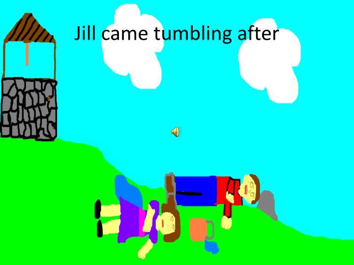 Jill came tumbling after