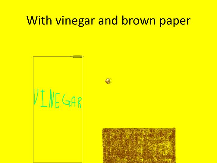 With vinegar and brown paper