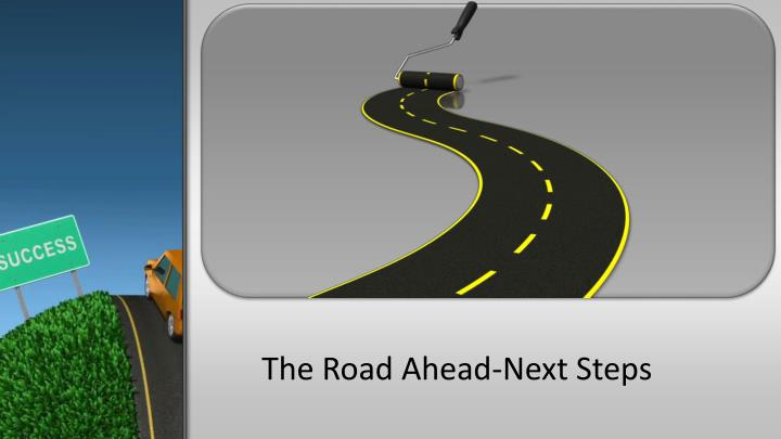 The Road Ahead-Next Steps