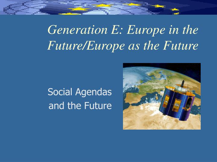 generation e europe in the future europe as the future n.