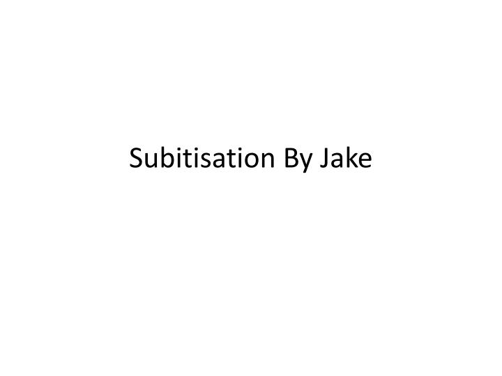 subitisation by jake n.