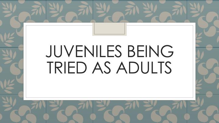 juveniles being tried as adults n.