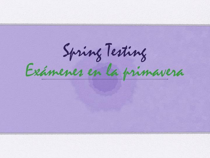 Spring testing ex menes en la primavera