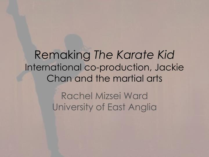 remaking the karate kid international co production jackie chan and the martial arts n.