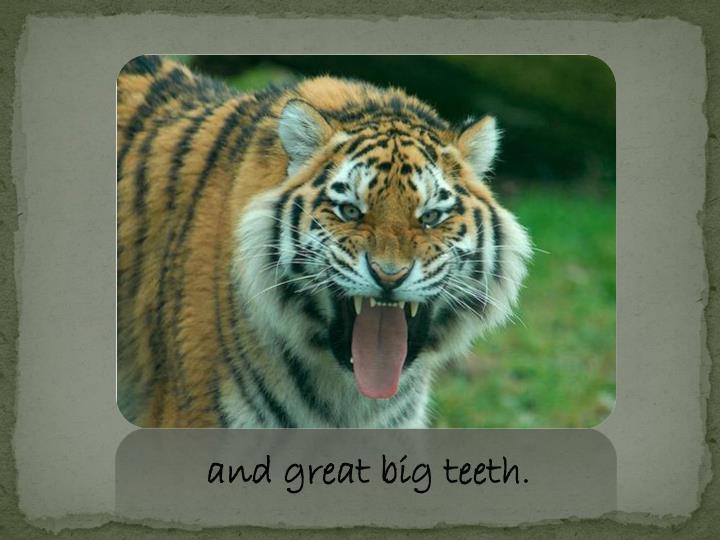 and great big teeth