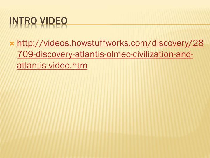 http://videos.howstuffworks.com/discovery/28709-discovery-atlantis-olmec-civilization-and-atlantis-video.htm