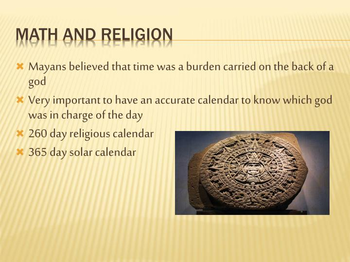 Mayans believed that time was a burden carried on the back of a god