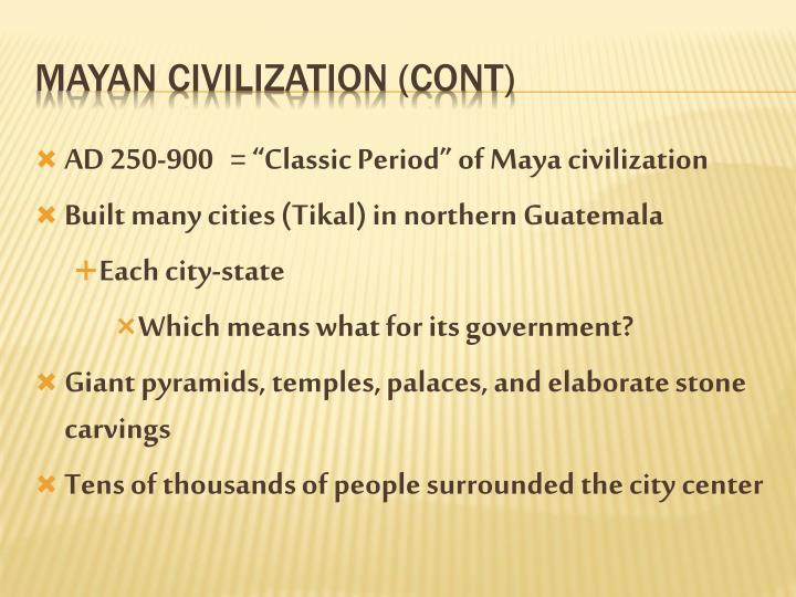 """AD 250-900   = """"Classic Period"""" of Maya civilization"""