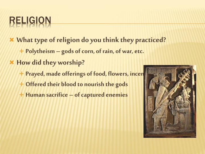 What type of religion do you think they practiced?