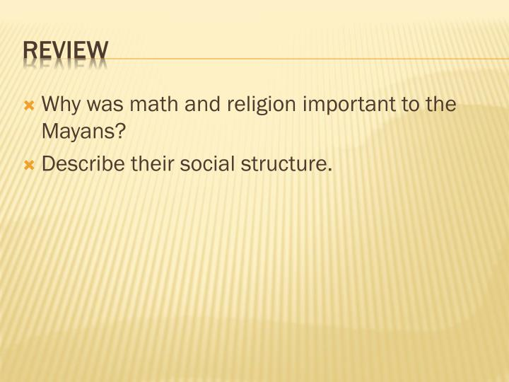 Why was math and religion important to the Mayans?